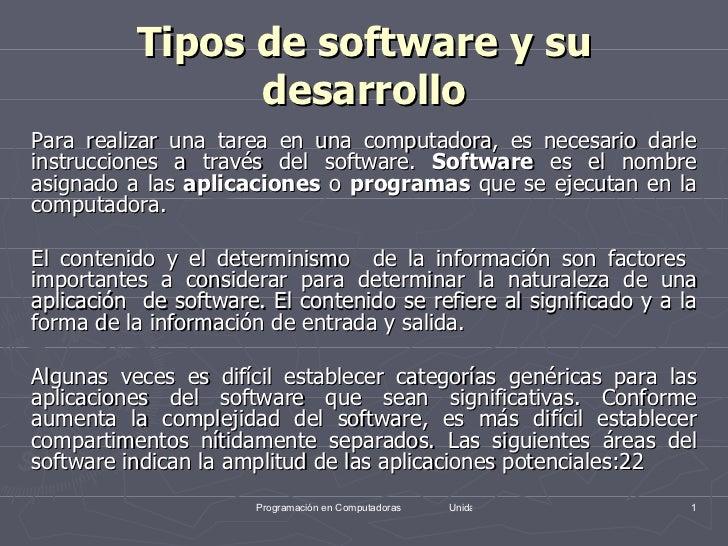 Tipos de software y su desarrollo <ul><li>Para realizar una tarea en una computadora, es necesario darle instrucciones a t...
