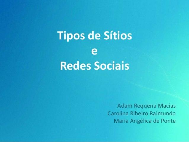 Tipos de Sítios       eRedes Sociais             Adam Requena Macias          Carolina Ribeiro Raimundo            Maria A...