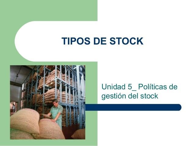 TIPOS DE STOCK Unidad 5_ Políticas de gestión del stock
