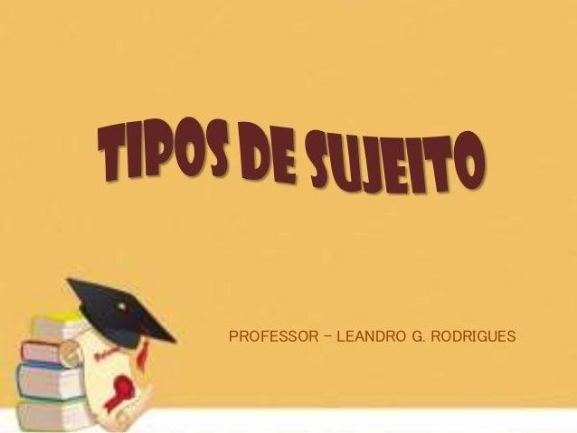 PROFESSOR – LEANDRO G. RODRIGUES