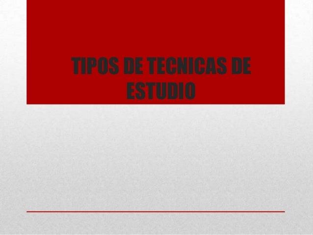TIPOS DE TECNICAS DE      ESTUDIO
