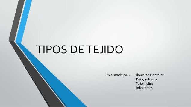 TIPOS DE TEJIDO           Presentado por :   Jhonatan González                              Deiby robledo                 ...