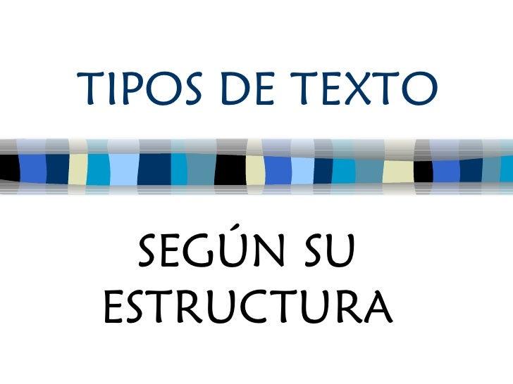 TIPOS DE TEXTO SEGÚN SU ESTRUCTURA