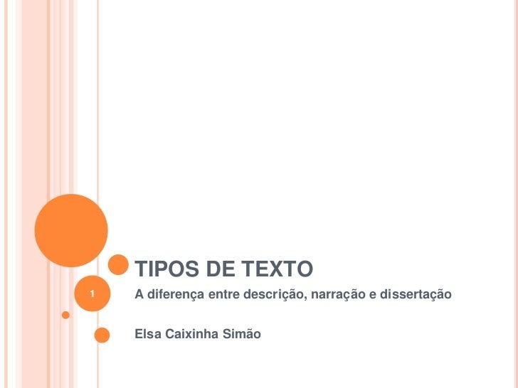 TIPOS DE TEXTO<br />A diferença entre descrição, narração e dissertação<br />Elsa Caixinha Simão<br />1<br />