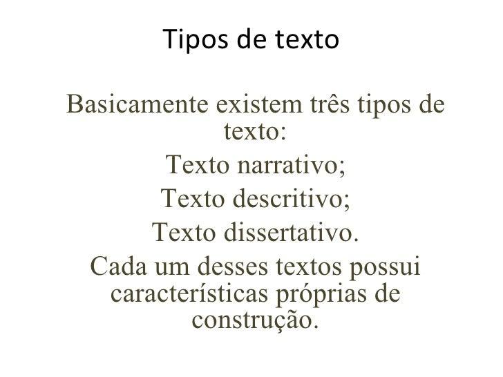 Tipos de texto Basicamente existem três tipos de texto: Texto narrativo; Texto descritivo; Texto dissertativo. Cada um des...