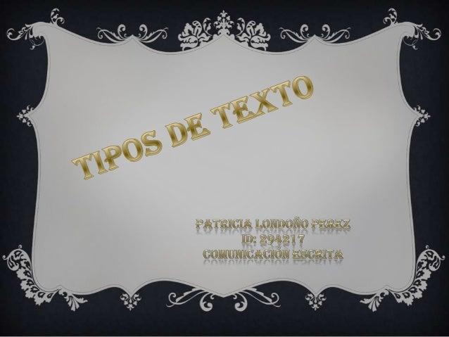 TIPOS DE TEXTO• Textos informativos• Textos científicos• Textos administrativos• Textos jurídicos• Textos Periodísticos• T...