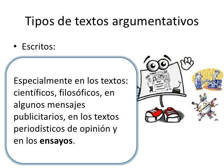 Tipos de textos argumentativos• Escritos:Especialmente en los textos:científicos, filosóficos, enalgunos mensajespublicita...