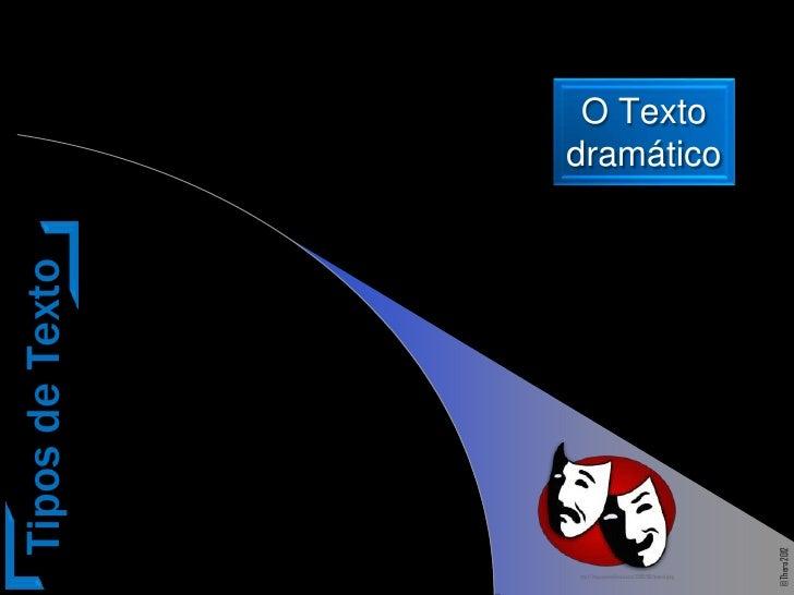 O Texto                 dramáticoTipos de Texto                                                                     © Ther...