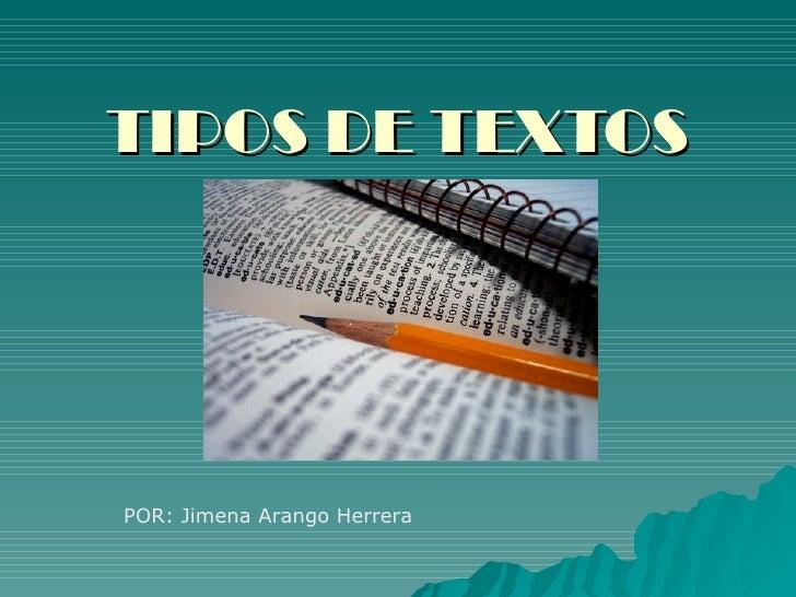 TIPOS DE TEXTOS POR: Jimena Arango Herrera