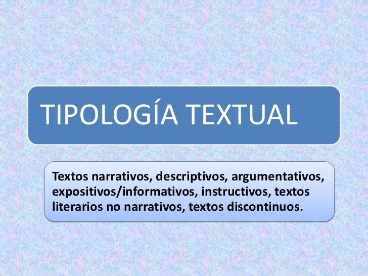 TIPOLOGÍA TEXTUALTextos narrativos, descriptivos, argumentativos,expositivos/informativos, instructivos, textosliterarios ...