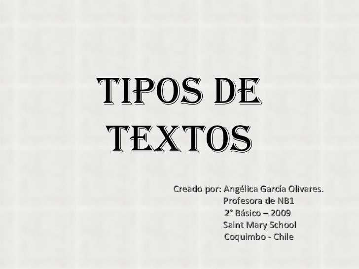 Tipos de Textos Creado por: Angélica García Olivares. Profesora de NB1 2° Básico – 2009 Saint Mary School Coquimbo - Chile