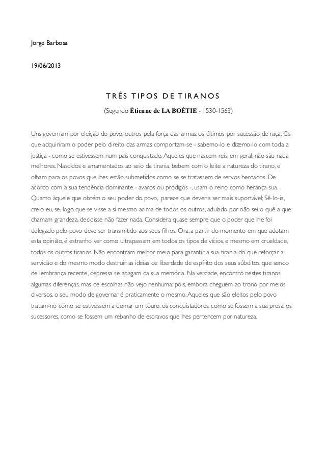 Jorge Barbosa 19/06/2013 T R Ê S T I P O S D E T I R A N O S (Segundo Étienne de LA BOÉTIE - 1530-1563) Uns governam por e...