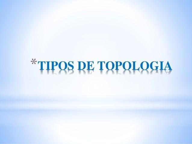 *TIPOS DE TOPOLOGIA