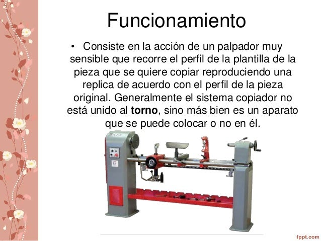 Funcionamiento  • Consiste en la acción de un palpador muy  sensible que recorre el perfil de la plantilla de la  pieza qu...