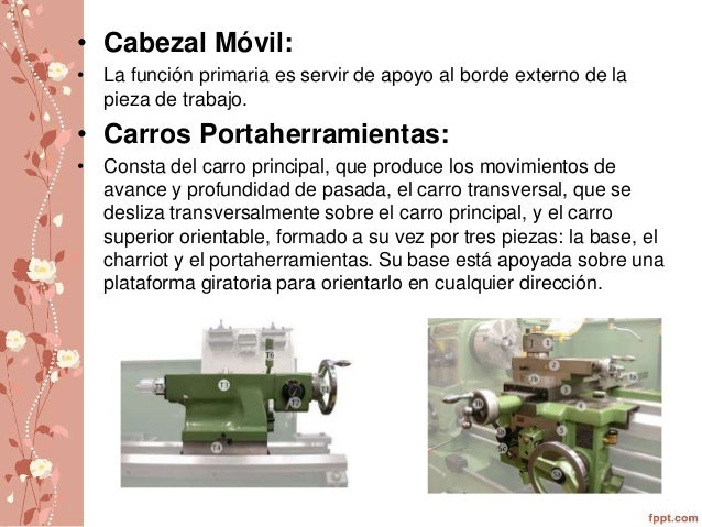 • Cabezal Móvil:  • La función primaria es servir de apoyo al borde externo de la  pieza de trabajo.  • Carros Portaherram...