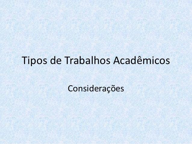 Tipos de Trabalhos Acadêmicos        Considerações