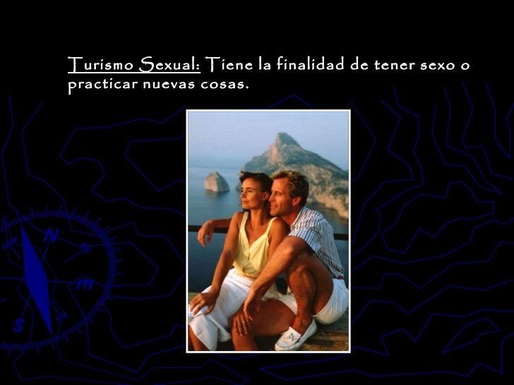 Turismo Sexual:  Tiene la finalidad de tener sexo o practicar nuevas cosas.