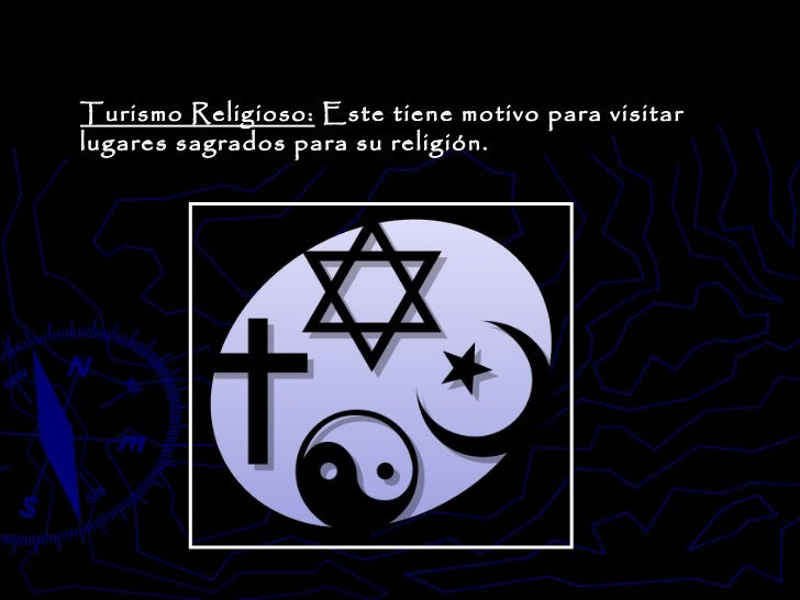 Turismo Religioso:  Este tiene motivo para visitar lugares sagrados para su religión.