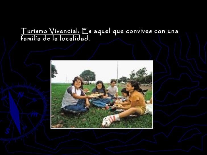 Turismo Vivencial:  Es aquel que convives con una familia de la localidad.