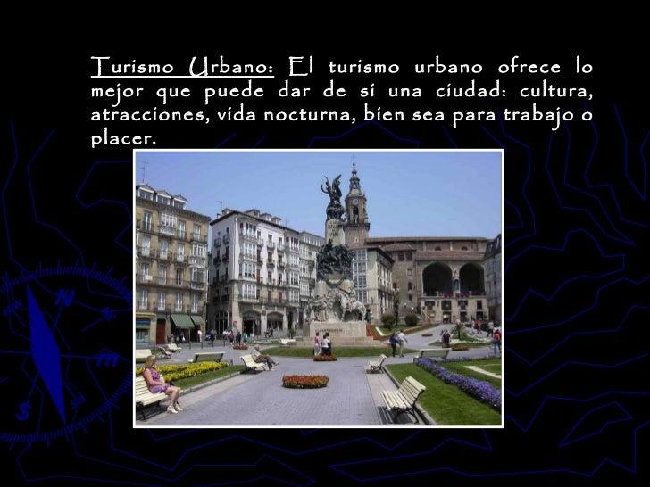 Turismo Urbano:  El turismo urbano ofrece lo mejor que puede dar de si una ciudad: cultura, atracciones, vida nocturna, bi...