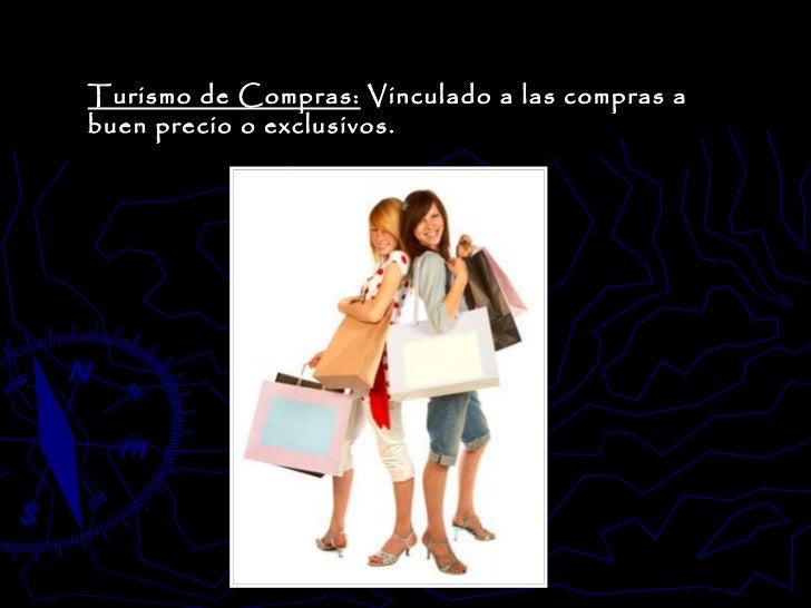 Turismo de Compras:  Vinculado a las compras a buen precio o exclusivos.