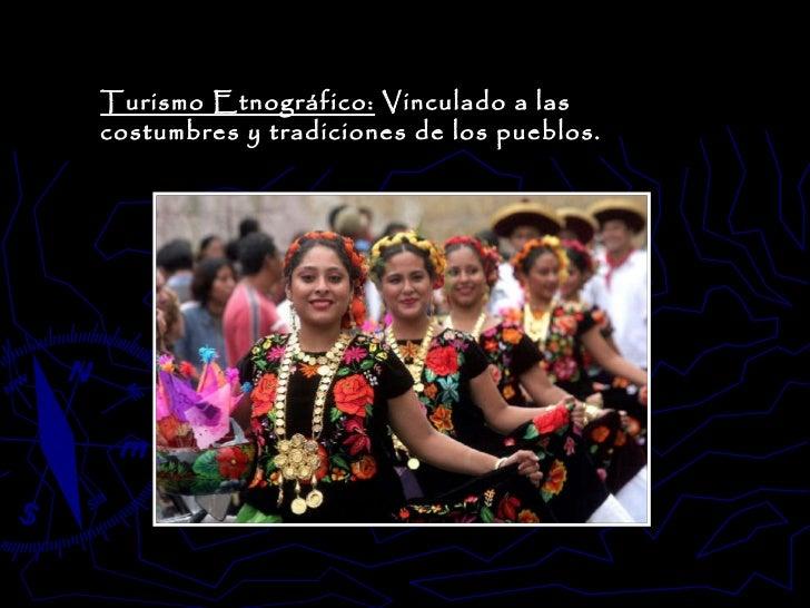 Turismo Etnográfico:  Vinculado a las costumbres y tradiciones de los pueblos.