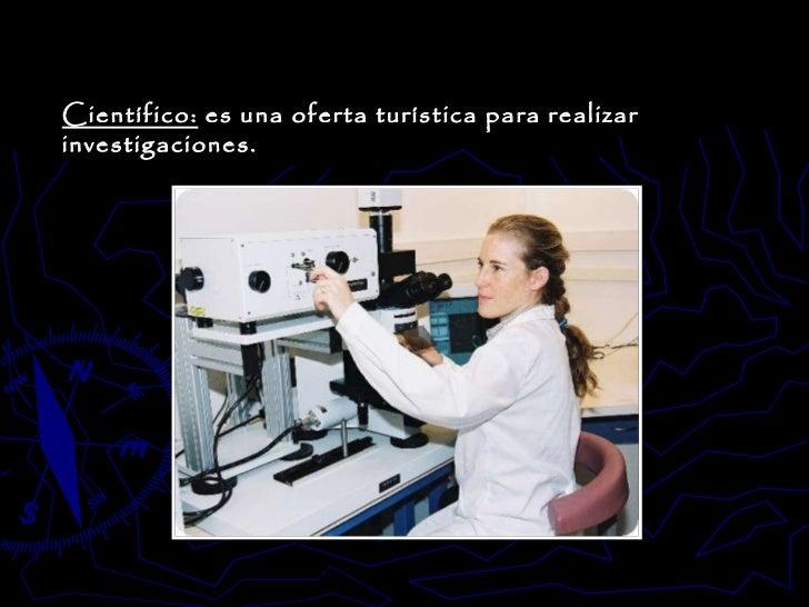 Científico:  es una oferta turística para realizar investigaciones.