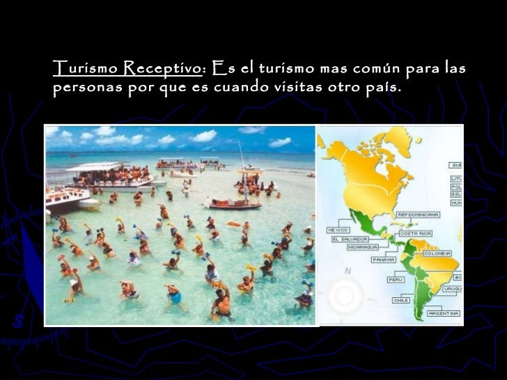 Turismo Receptivo : Es el turismo mas común para las personas por que es cuando visitas otro país.