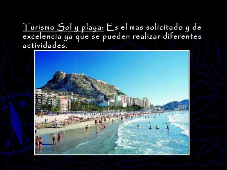 Turismo Sol y playa:  Es el mas solicitado y de excelencia ya que se pueden realizar diferentes actividades.