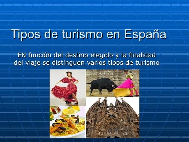 Tipos de turismo en España EN función del destino elegido y la finalidaddel viaje se distinguen varios tipos de turismo