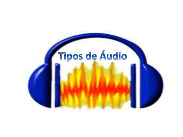 • Áudio digital podem ser salvos em formatos  diferentes. Cada um corresponde a uma extensão  de ficheiro específico que o...