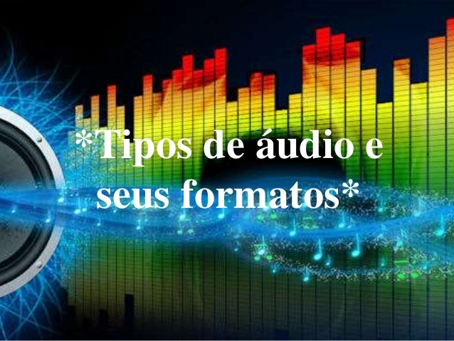 *Tipos de áudio e  seus formatos*