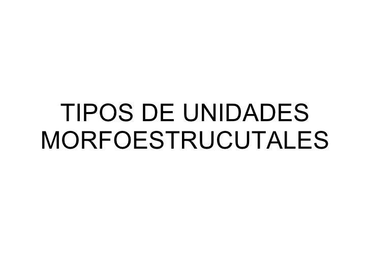 TIPOS DE UNIDADES MORFOESTRUCUTALES