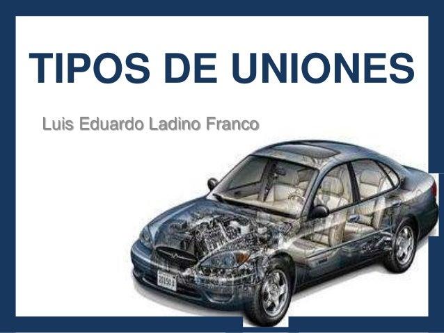TIPOS DE UNIONESLuis Eduardo Ladino Franco