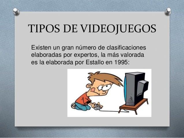 TIPOS DE VIDEOJUEGOS Existen un gran número de clasificaciones elaboradas por expertos, la más valorada es la elaborada po...