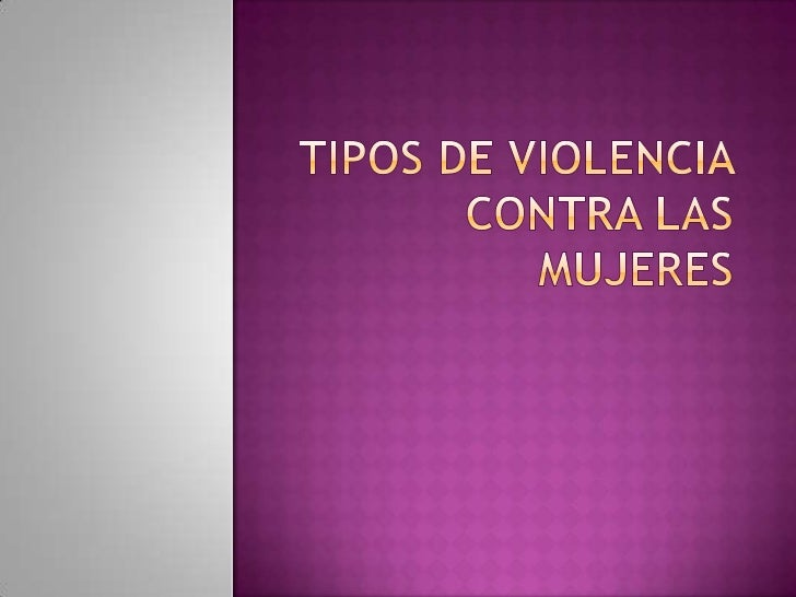Tipos de Violencia contra las Mujeres<br />