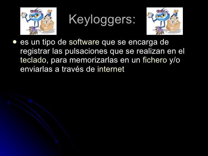 Keyloggers:  <ul><li>es un tipo de software que se encarga de registrar las pulsaciones que se realizan en el teclado ,...
