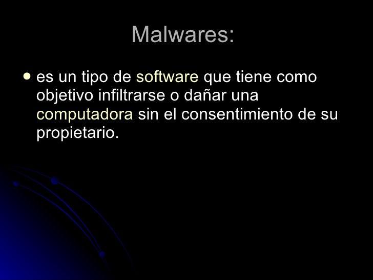 Malwares:  <ul><li>es un tipo de software que tiene como objetivo infiltrarse o dañar una computadora sin el consentim...