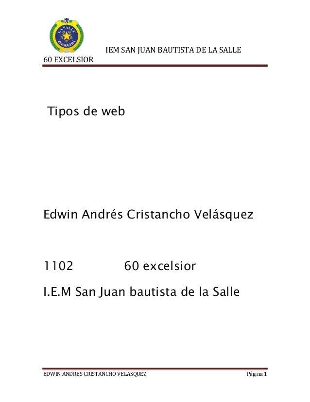 IEM SAN JUAN BAUTISTA DE LA SALLE 60 EXCELSIOR  Tipos de web  Edwin Andrés Cristancho Velásquez  1102  60 excelsior  I.E.M...