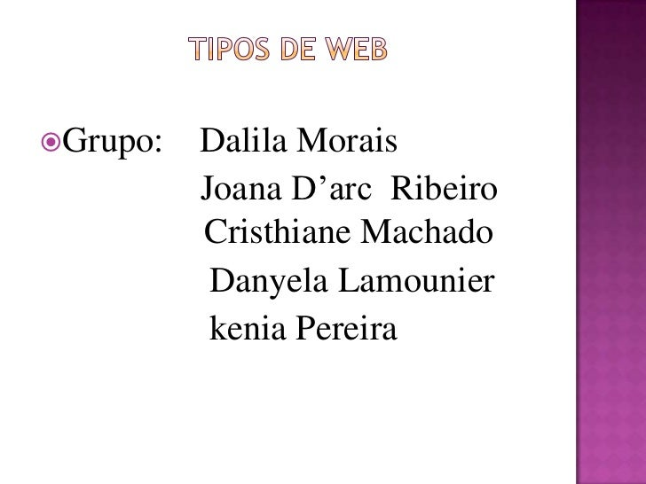 TIPOS DE WEB<br />Grupo:    DalilaMorais<br />                  Joana D'arcRibeiroCristhiane Machado<br />DanyelaLamounier...