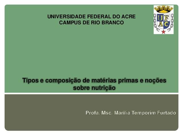 UNIVERSIDADE FEDERAL DO ACRE           CAMPUS DE RIO BRANCOTipos e composição de matérias primas e noções                s...