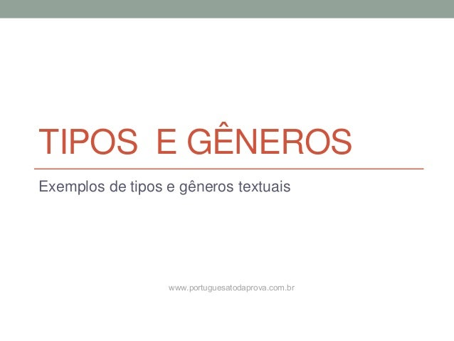 TIPOS E GÊNEROS Exemplos de tipos e gêneros textuais www.portuguesatodaprova.com.br