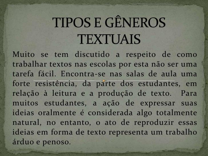 TIPOS E GÊNEROS TEXTUAIS<br />Muito se tem discutido a respeito de como trabalhar textos nas escolas por esta não ser uma ...