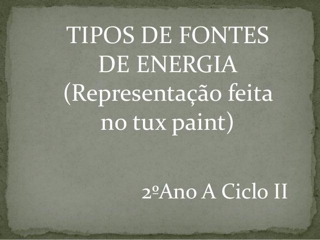 TIPOS DE FONTES DE ENERGIA (Representação feita no tux paint) 2ºAno A Ciclo II