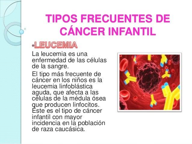 TIPOS FRECUENTES DE CÁNCER INFANTIL La leucemia es una enfermedad de las células de la sangre. El tipo más frecuente de cá...