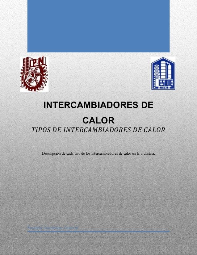 INTERCAMBIADORES DE                                CALOR TIPOS DE INTERCAMBIADORES DE CALOR      Descripción de cada uno d...