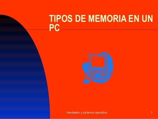 TIPOS DE MEMORIA EN UNPC   Hardware y sistema operativo   1