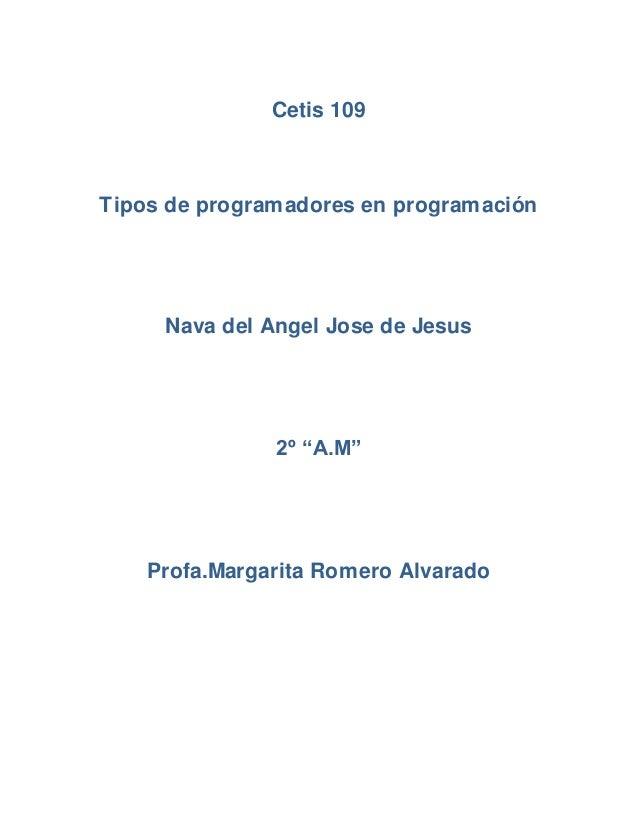 """Cetis 109 Tipos de programadores en programación Nava del Angel Jose de Jesus 2º """"A.M"""" Profa.Margarita Romero Alvarado"""