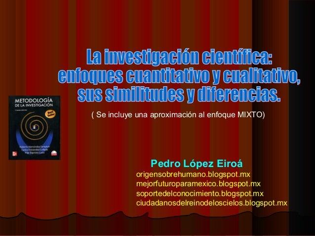 ( Se incluye una aproximación al enfoque MIXTO)                Pedro López Eiroá            origensobrehumano.blogspot.mx ...
