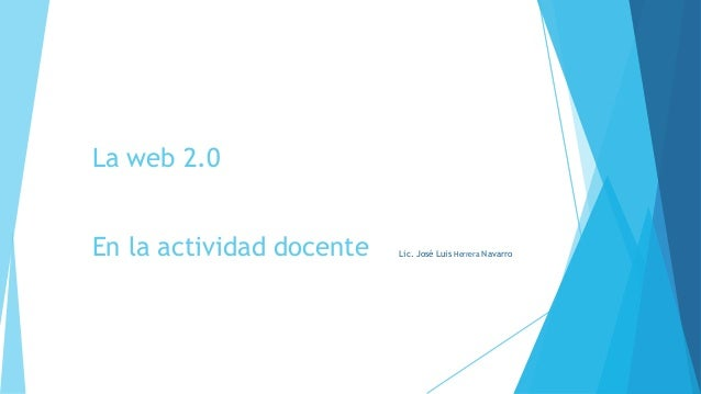 La web 2.0 En la actividad docente Lic. José Luis Herrera Navarro